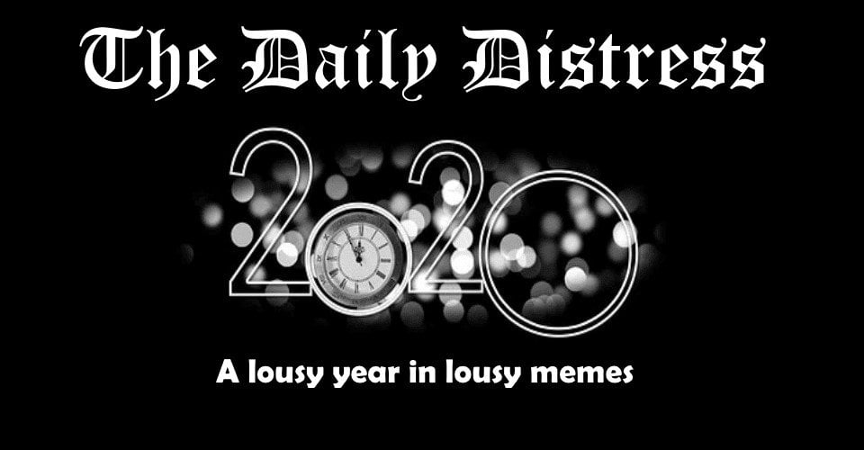 daily distress 2020 a lousy year in lousy memes satire